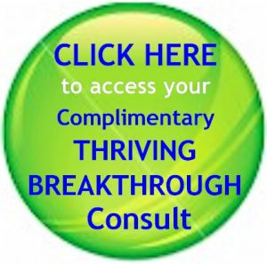 Click Here to access Your Complimentary Thriving Breakthrough Consult